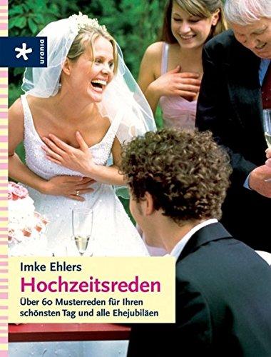 Hochzeitsreden: Über 60 Musterreden für Ihren schönsten Tag und alle Ehejubiläen Broschiert – 15. Januar 2008 Imke Ehlers Urania Verlag 3783160707 Briefe