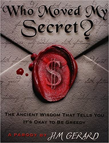 Who Moved My Secret?: The Ancient Wisdom That Tells You It's Okay to Be Greedy