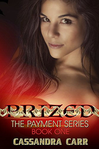 Prized (Payment Series #1): A Dark Non-consent Story (The Payment Series)