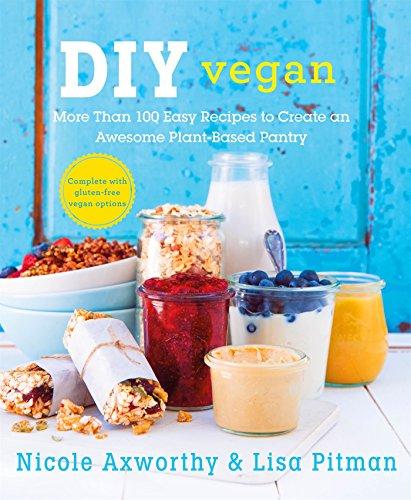 DIY Vegan: More Than 100 Easy Recipes to Create an