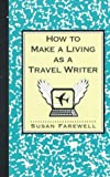 how to make a living as a writer - How to Make a Living as a Travel Writer (Paragon House Writer's)