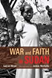 Front cover for the book War And Faith In Sudan by Gabriel Meyer