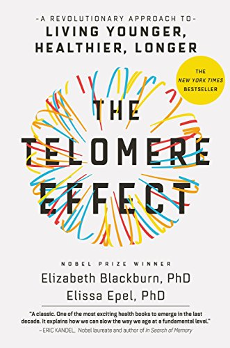 The Telomere Effect: A Revolutionary Approach to Living Younger, Healthier, Longer (Best Way To Stay Hard Longer)