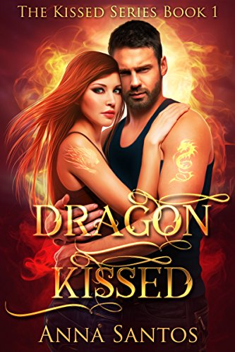 Dragon Kissed: Paranormal Dragon Romance (The Kissed Series Book 1) by [Santos, Anna]