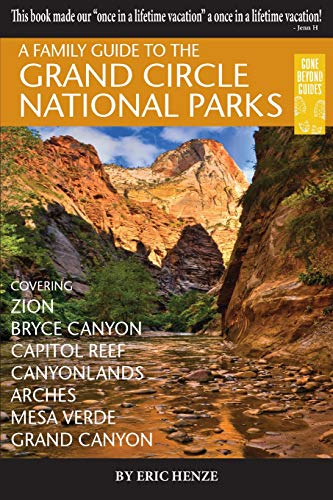 A Family Guide to the Grand Circle National Parks: Covering Zion, Bryce Canyon, Capitol Reef, Canyonlands, Arches, Mesa Verde, Grand Canyon (Second Edition)