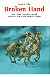 Broken Hand: The Life of Thomas Fitzpatrick, Mountain Man, Guide and Indian Agent (Bison Book S)
