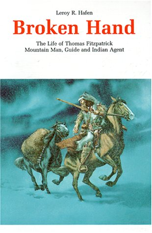 House History Maxwell Coffee (Broken Hand: The Life of Thomas Fitzpatrick, Mountain Man, Guide and Indian Agent (Bison Book S))