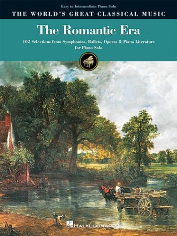 The Romantic Era: 102 Selections from Symphonies, Ballets, Operas, and Piano Literature for Piano Solo (World's Greatest Classic Music)