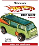 Hot Wheels Field Guide (Warman's Field Guides Hot Wheels: Values & Identification)