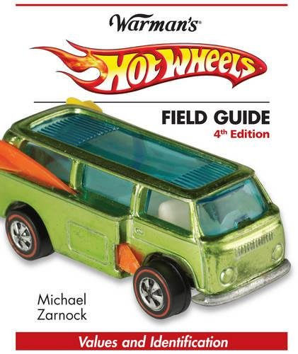 Hot Wheels Field Guide: Values and Identification (Warman's Field Guides Hot Wheels: Values & Identification) (Hot Wheels Books)