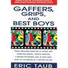 Gaffers, Grips and Best Boys: From Producer-Director to Gaffer and Computer Special Effects Creator, a Behind-the-Scenes Look at Who Does What in the Making of a Motion Picture