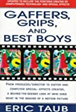 Gaffers, Grips and Best Boys: From Producer-Director to Gaffer and Computer Special Effects Creator, a Behind-the-Scenes Look at Who Does What in the Making of a Motion Picture, Eric Taub, 0312112769