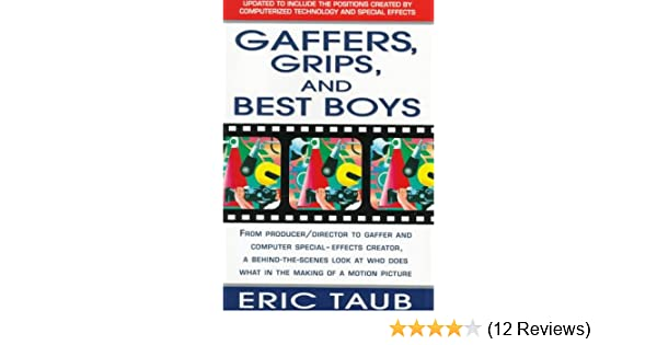 Gaffers, Grips and Best Boys: From Producer-Director to Gaffer and Computer  Special Effects Creator, a Behind-the-Scenes Look at Who Does What in the  Making of a Motion Picture: Taub, Eric: 9780312112769: Amazon.com: