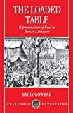 The Loaded Table : Representations of Food in Roman Literature, Gowers, Emily, 0198146957