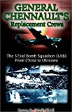 img - for General Chennault's Replacement Crews: The 373rd Bomb Squadron (Lab) from China to Okinawa book / textbook / text book