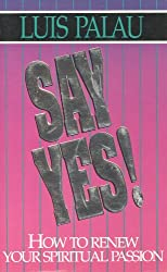 Say Yes!: How to Renew Your Spiritual Passion