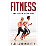 Fitness: Transform Your Life (The Ultimate Guide To Living a Healthy Life!)
