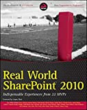 Real World SharePoint 2010: Indispensable Experiences from 22 MVPs