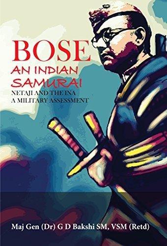 Bose An Indian Samurai : Netaji and the INA A Military Assessement [Paperback] [Jan 01, 2016] Maj Gen (Dr) GD Bakshi