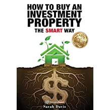 How to Buy Investment Property: The SMART Way (Property Smart Book 1)