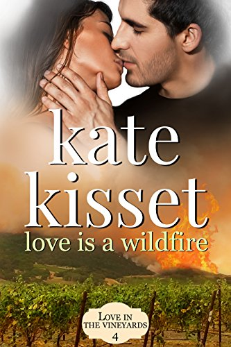 Love is a Wildfire (Love in the Vineyards Book 4) by [Kisset, Kate]