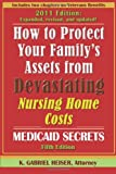How to Protect Your Family's Assets from Devastating Nursing Home Costs: Medicaid Secrets (5th edition)