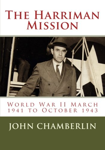 The Harriman Mission: World War II March 1941 to October 1943 pdf epub