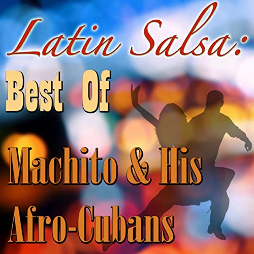 Latin Salsa: Best Of Machito & His Afro-Cubans (Best Afro Cuban Music)