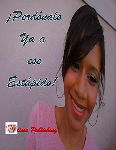 Perdonalo Ya a ese Estupido (Spanish Edition)