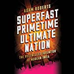 Superfast Primetime Ultimate Nation: The Relentless Invention of Modern India | Adam Roberts