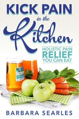 Kick Pain in the Kitchen: Holistic Pain Relief You