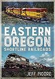 Eastern Oregon Shortline Railroads (America Through Time)