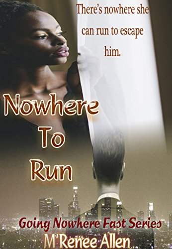 Nowhere To Run: BWWM Romantic Suspense Novel (Going Nowhere Fast Book 1) by [Allen, M'Renee]