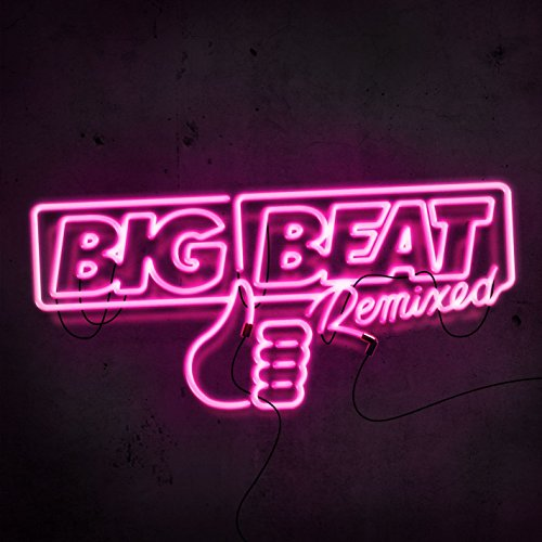 Big Beat Remixed I [Explicit]