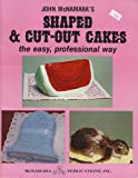 Shaped and Cut-Out Cakes : The Easy Professional Way, McNamara, John N., 0932770045