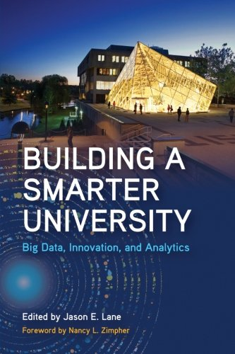 Building a Smarter University: Big Data, Innovation, and Analytics (SUNY series, Critical Issues in Higher Education)