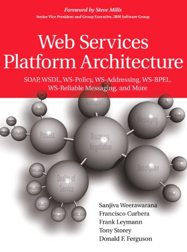 Web Services Platform Architecture: SOAP, WSDL, WS-Policy, WS-Addressing, WS-BPEL, WS-Reliable Messaging