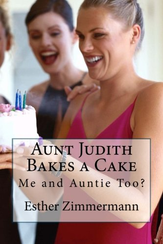 Aunt Judith Bakes a Cake: Me and Auntie Too? PDF