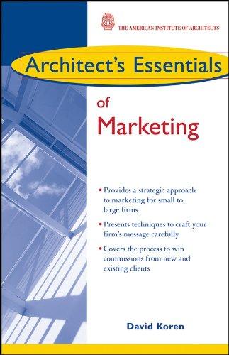 Download Architect's Essentials of Marketing (The Architect's Essentials of Professional Practice) Pdf