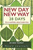 New Day New Way: 28 Days to a Happier, Healthier You