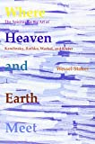 Where Heaven and Earth Meet : The Spiritual in the Art of Kandinsky, Rothko, Warhol, and Kiefer, Stoker, Wessel, 9042035447