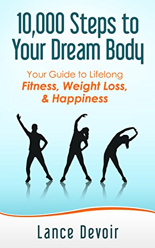 Walking: 10,000 Steps to Your Dream Body: Your Guide to Lifelong Fitness, Weight Loss, & Happiness (Walking For Weight Loss, Exercise, Home Workout For Beginners, Weight Loss, Exercises)