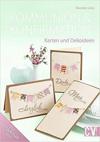 Kommunion Konfirmation Karten Und Dekoideen Grun Mareike 9783838835952 Amazon Com Books