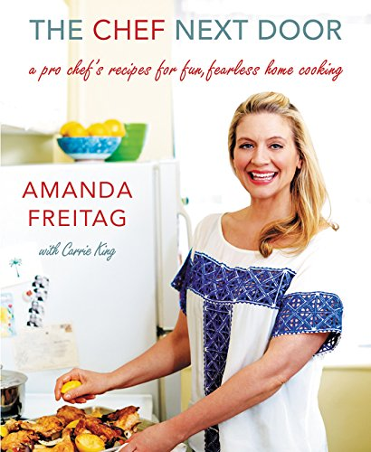 The Chef Next Door: A Pro Chef's Recipes for Fun, Fearless Home Cooking cover