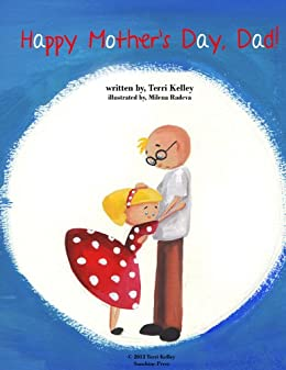 Mother's Day, Dad! eBook: Terri Kelley, Milena Radeva: Kindle Store
