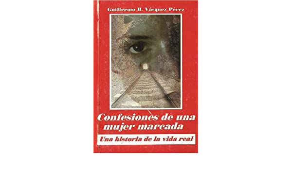Amazon.com: CONFESIONES INTIMAS DE UNA MUJER MARCADA (Spanish Edition) eBook: GUILLERMO HONORATO VASQUEZ PEREZ, Eleonora E. Vasquez Abad, ORIENFAM EDITORES: ...