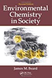 Environmental Chemistry in Society, Second Edition, James M. Beard, 1439892679