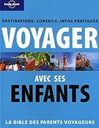 Voyager avec ses enfants : Destinations, conseils, infos pratiques par Sandrine Gallotta