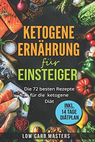 Ketogene Ernährung Für Einsteiger: Die 72 Besten Rezepte Für Die Ketogene Diät (German Edition)