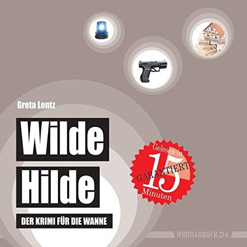 Wilde Hilde: Der Krimi für die Wanne (wasserfest - Badebuch für Erwachsene) (Badebücher für Erwachsene)
